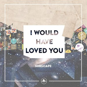 Subscape альбом I Would Have Loved You