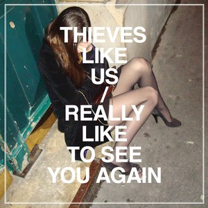 Thieves Like Us альбом Really Like To See You Again