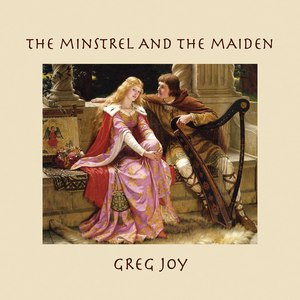 Greg Joy альбом The Minstrel and the Maiden