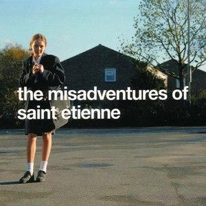 Saint Etienne альбом The Misadventures of Saint Etienne