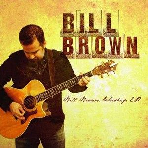 Bill Brown альбом Bill Brown Worship EP