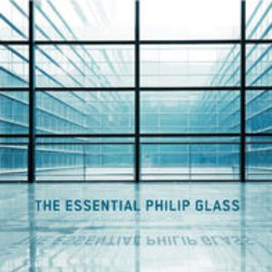 Philip Glass альбом The Essential Philip Glass - Deluxe Edition