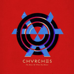 CHVRCHES альбом The Bones Of What You Believe [Explicit]
