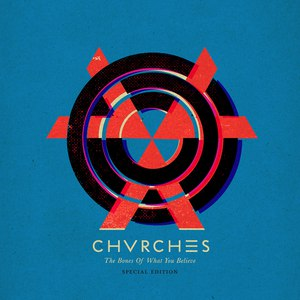 CHVRCHES альбом The Bones of What You Believe (Special Edition)