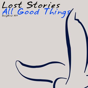 Lost Stories альбом All Good Things