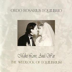 Ordo Rosarius Equilibrio альбом Make Love, And War (The Wedlock of Equilibrium)