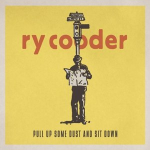 Ry Cooder альбом Pull Up Some Dust and Sit Down