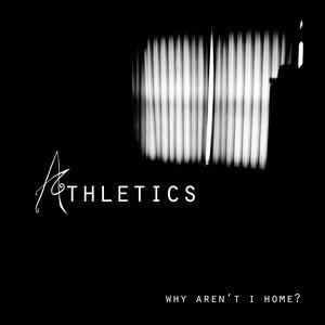 Athletics альбом Why Aren't I Home?