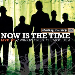Delirious? альбом Now Is The Time: Live At Willow Creek