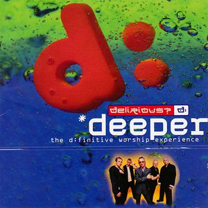 Delirious? альбом Deeper: The D:Finitive Worship Experience