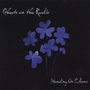 Ghosts on the Radio альбом Standing On Clovers