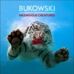Bukowski альбом Hazardous Creatures