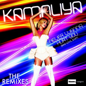 Kamaliya альбом Never Wanna Hurt You [Bad Love, Baby] (Remixes)