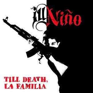 Ill Niño альбом Till Death, La Familia
