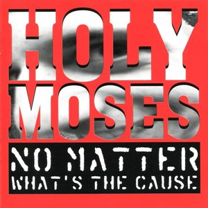 Holy Moses альбом No Matter What's the Cause