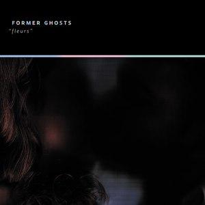 Former Ghosts альбом Fleurs