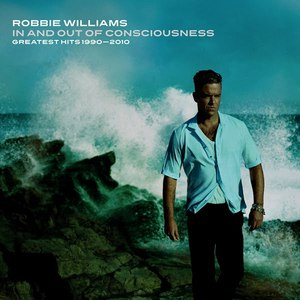 Robbie Williams альбом In And Out Of Consciousness: Greatest Hits 1990 - 2010