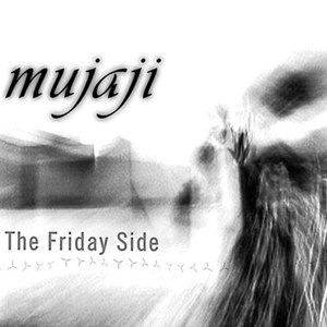 Mujaji альбом The Friday Side