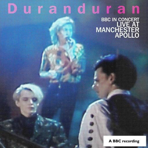Duran Duran альбом BBC In Concert: Manchester Apollo, 25th April 1989
