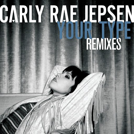 Carly Rae Jepsen альбом Your Type (Remixes)