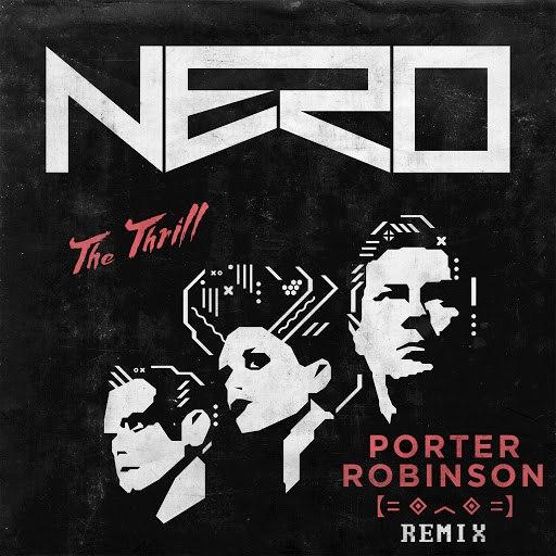 Nero альбом The Thrill (Porter Robinson Remix)