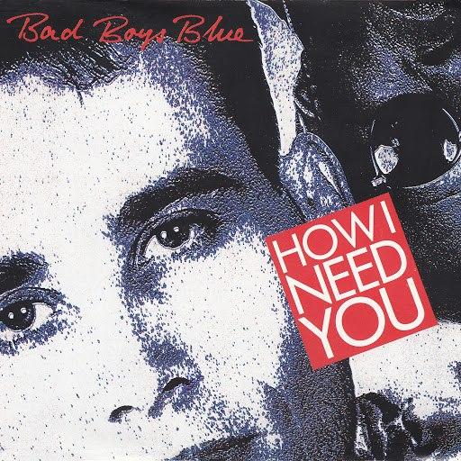 Bad boys blue альбом How I Need You
