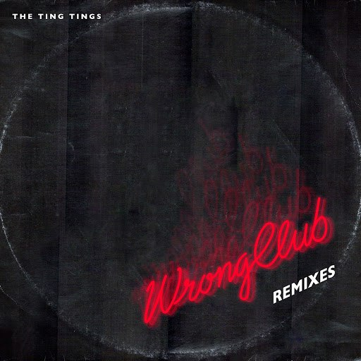 The Ting Tings альбом Wrong Club (Remixes)