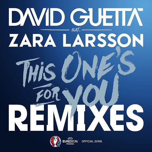 David Guetta альбом This One's For You (feat. Zara Larsson) [Remixes EP] [Official Song UEFA EURO 2016]