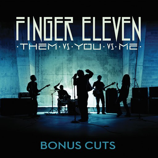 Finger Eleven альбом Them vs. You vs. Me (Bonus Cuts)