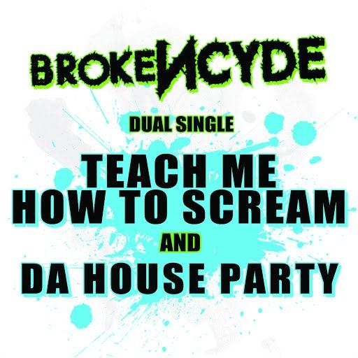 Brokencyde альбом Teach Me How To Scream/Da House Party