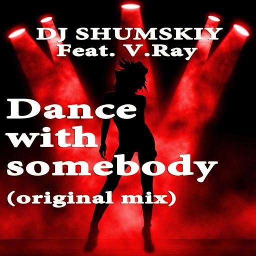 Dj Shumskiy альбом Dance With Somebody (Original Mix) [feat. V.Ray]