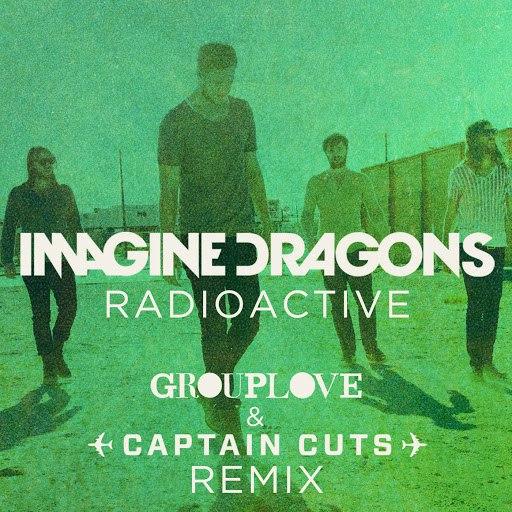 Imagine Dragons album Radioactive (Grouplove & Captain Cuts Remix)