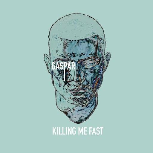 Gaspar альбом Killing Me Fast