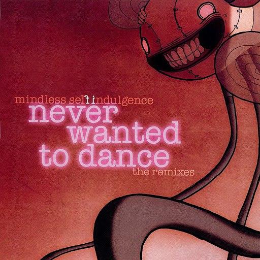 Mindless Self Indulgence альбом Never Wanted To Dance