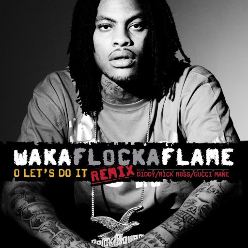 Waka Flocka Flame альбом O Let's Do It (feat. Diddy/Rick Ross/Gucci Mane) [Remix]