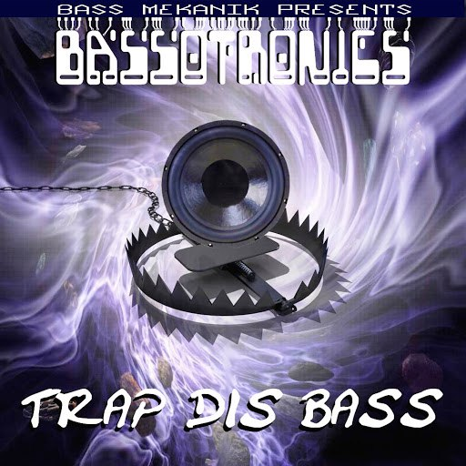 Bassotronics альбом Bass Mekanik Presents Bassotronics: Trap Dis Bass