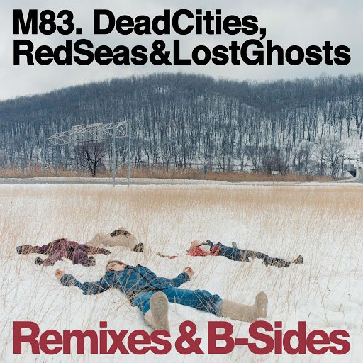 M83 альбом Dead Cities, Red Seas & Lost Ghosts - Remixes & B-Sides
