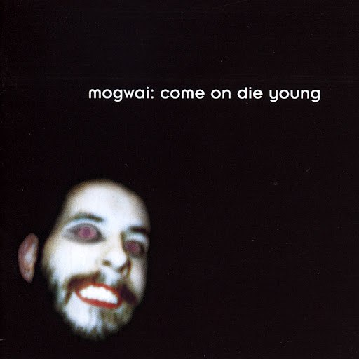 Mogwai альбом Come On Die Young
