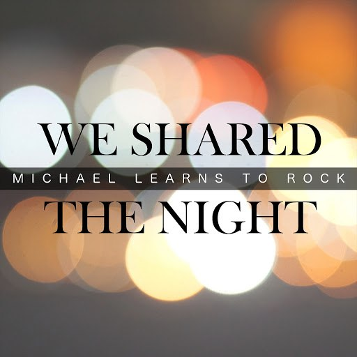 Michael Learns to Rock альбом We Shared the Night
