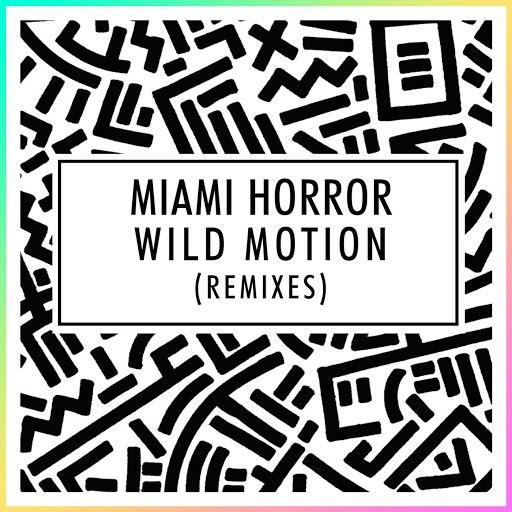 Miami Horror альбом Wild Motion (Remixes)