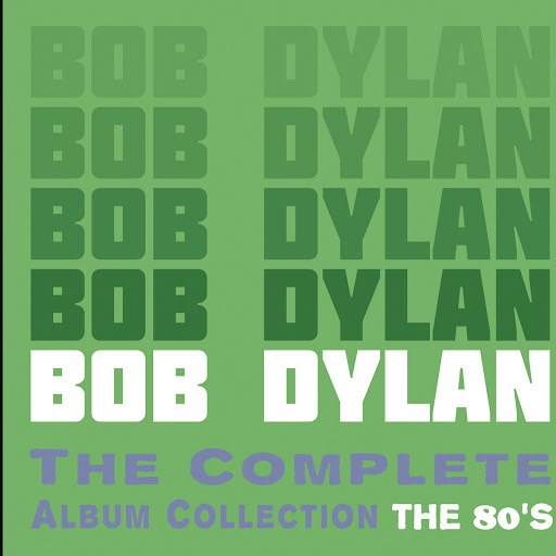 Bob Dylan альбом The Complete Album Collection (The 80's)