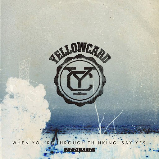 Yellowcard альбом When You're Through Thinking, Say Yes (Acoustic)