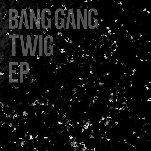 Bang Gang альбом TWIG - EP