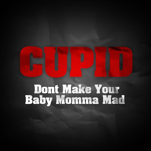 Альбом Cupid Don't Make Your Baby Momma Mad