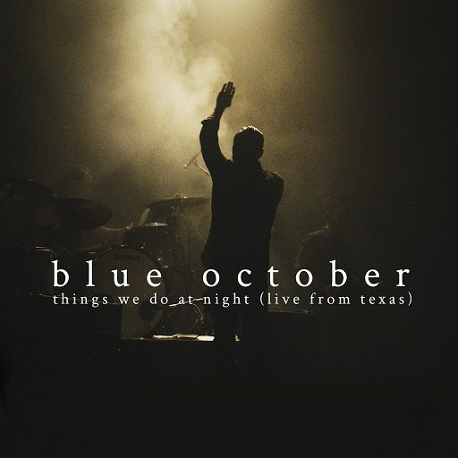 Blue October альбом Things We Do at Night (Live from Texas)