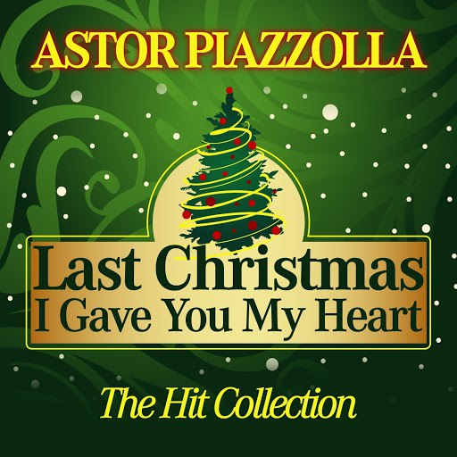 Астор Пьяццолла альбом Last Christmas I Gave You My Heart (The Hit Collection)