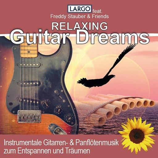 Largo альбом Relaxing Guitar Dreams, Instrumentale Gitarren- & Panflötenmusik zum Entspannen und Träumen