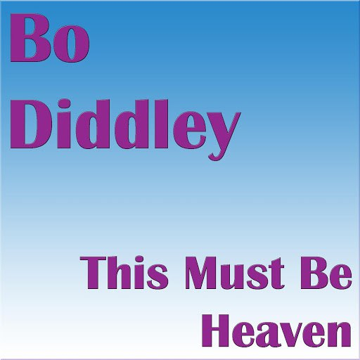 Bo Diddley альбом This Must Be Heaven