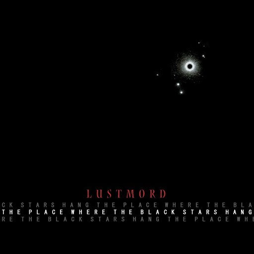 Lustmord альбом The Place Where the Black Stars Hang