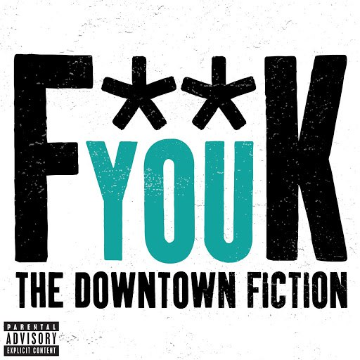 The Downtown Fiction альбом Fuck You (Cee Lo Green cover)
